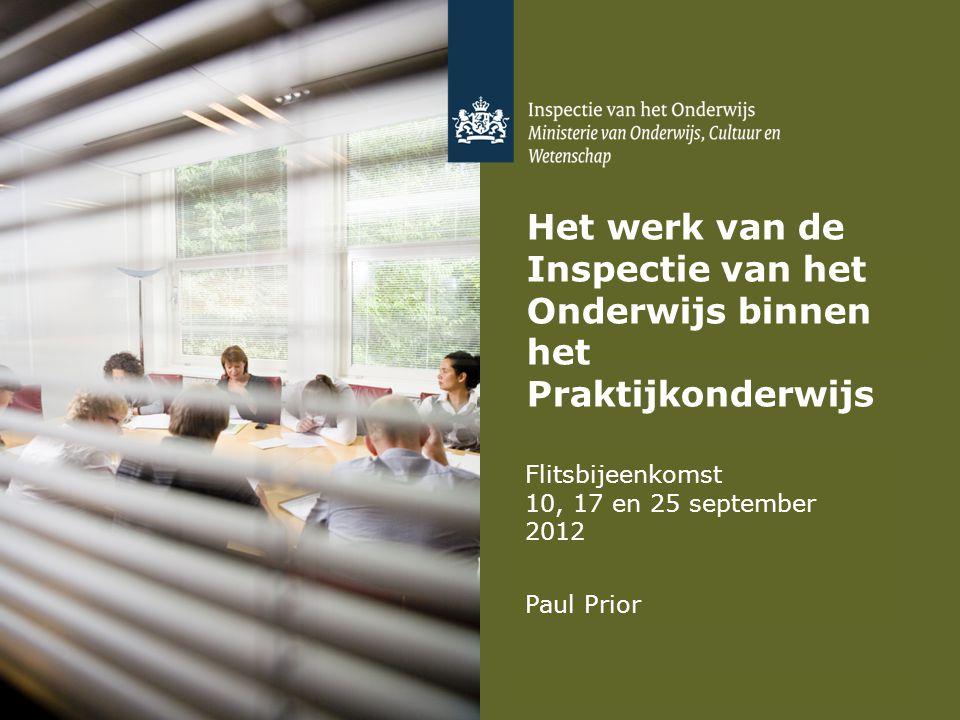 Het werk van de Inspectie van het Onderwijs binnen het Praktijkonderwijs Flitsbijeenkomst 10, 17 en 25 september 2012 Paul Prior
