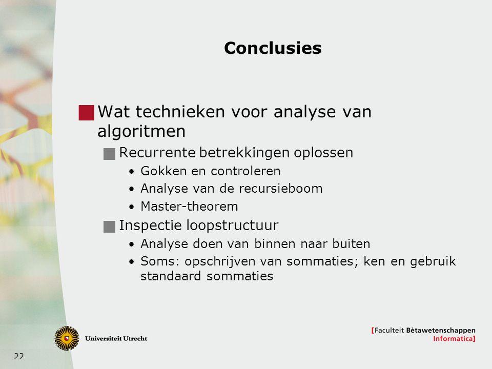 22 Conclusies  Wat technieken voor analyse van algoritmen  Recurrente betrekkingen oplossen Gokken en controleren Analyse van de recursieboom Master