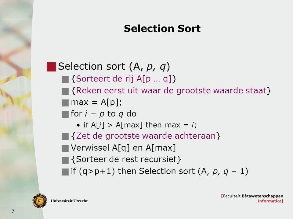 8 Selection sort: de recurrente betrekking  T(1)=(1)  T(2)=(1)  Als n>2 dan  T(n) = T(n-1) + (n)  Of, equivalent, maar iets simpeler:  T(1)=(1)  Als n>1 dan  T(n) = T(n-1) + (n)