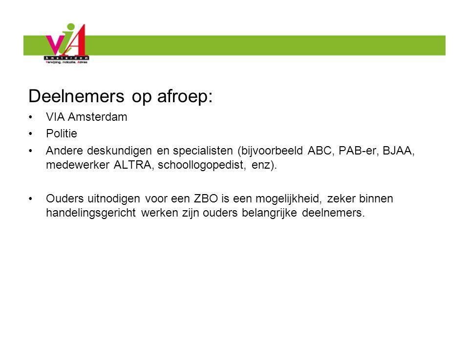 Deelnemers op afroep: VIA Amsterdam Politie Andere deskundigen en specialisten (bijvoorbeeld ABC, PAB-er, BJAA, medewerker ALTRA, schoollogopedist, en