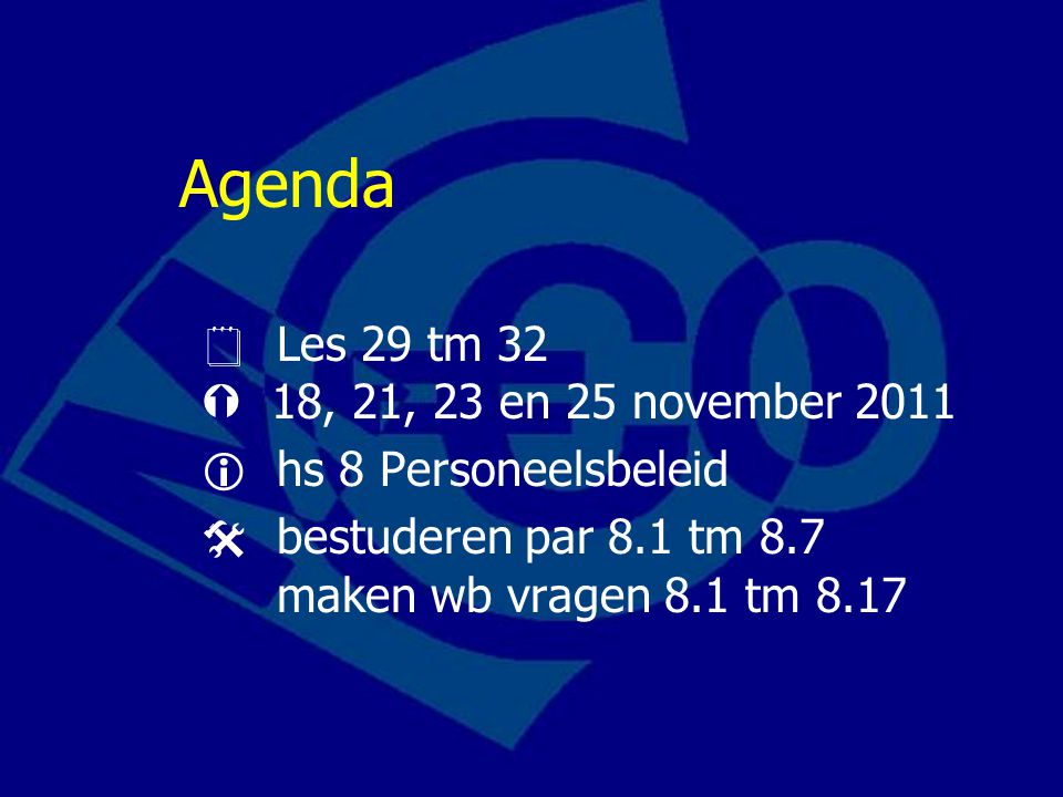 Agenda  Les 29 tm 32  18, 21, 23 en 25 november 2011  hs 8 Personeelsbeleid  bestuderen par 8.1 tm 8.7 maken wb vragen 8.1 tm 8.17