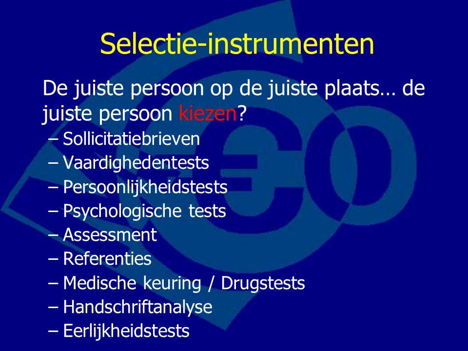 Selectie-instrumenten De juiste persoon op de juiste plaats… de juiste persoon kiezen? –Sollicitatiebrieven –Vaardighedentests –Persoonlijkheidstests