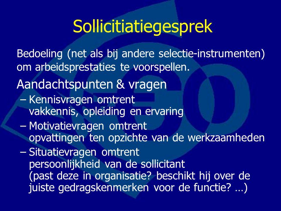 Sollicitiatiegesprek Bedoeling (net als bij andere selectie-instrumenten) om arbeidsprestaties te voorspellen. Aandachtspunten & vragen –Kennisvragen