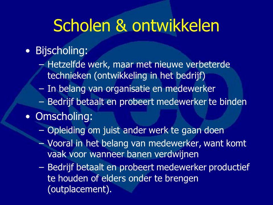 Scholen & ontwikkelen Bijscholing: –Hetzelfde werk, maar met nieuwe verbeterde technieken (ontwikkeling in het bedrijf) –In belang van organisatie en