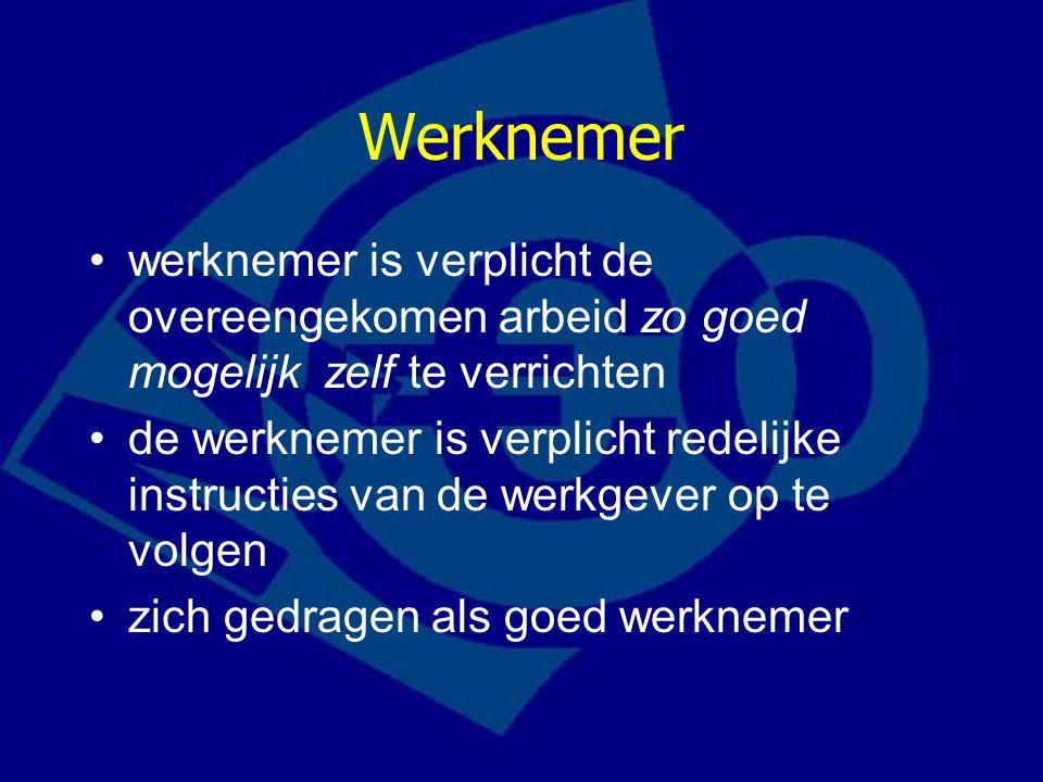 Werknemer werknemer is verplicht de overeengekomen arbeid zo goed mogelijk zelf te verrichten de werknemer is verplicht redelijke instructies van de w
