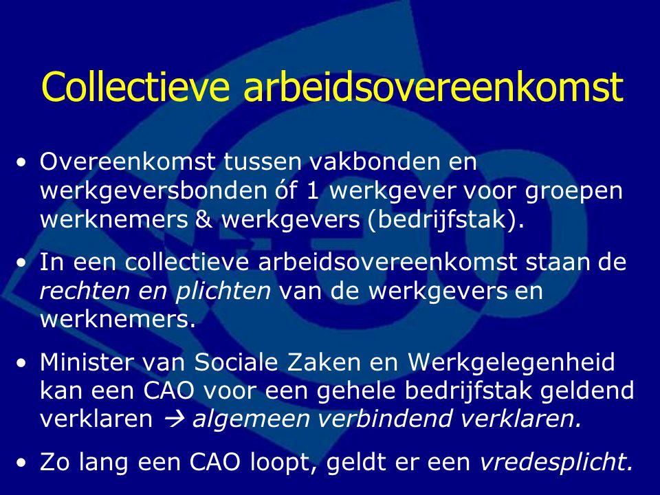 Collectieve arbeidsovereenkomst Overeenkomst tussen vakbonden en werkgeversbonden óf 1 werkgever voor groepen werknemers & werkgevers (bedrijfstak).