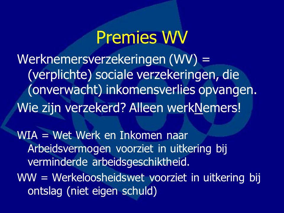 Premies WV Werknemersverzekeringen (WV) = (verplichte) sociale verzekeringen, die (onverwacht) inkomensverlies opvangen.