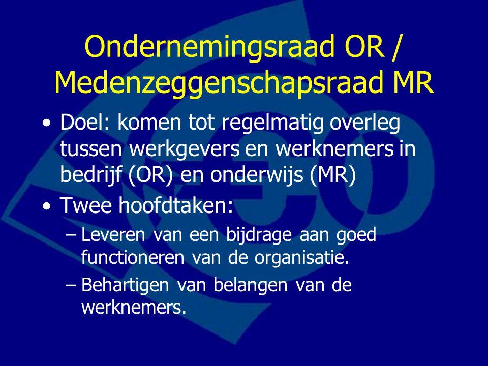 Ondernemingsraad OR / Medenzeggenschapsraad MR Doel: komen tot regelmatig overleg tussen werkgevers en werknemers in bedrijf (OR) en onderwijs (MR) Tw