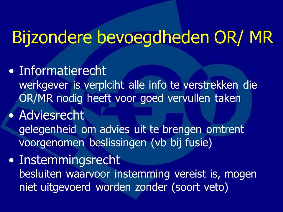 Bijzondere bevoegdheden OR/ MR Informatierecht werkgever is verplciht alle info te verstrekken die OR/MR nodig heeft voor goed vervullen taken Adviesr