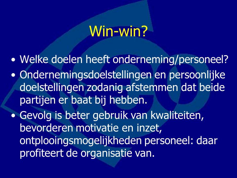 Win-win? Welke doelen heeft onderneming/personeel? Ondernemingsdoelstellingen en persoonlijke doelstellingen zodanig afstemmen dat beide partijen er b