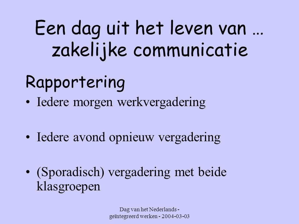 Dag van het Nederlands - geïntegreerd werken - 2004-03-03 Een dag uit het leven van … zakelijke communicatie Telefoneren – memo's opstellen Informatie vragen aan leveranciers Sponsoring proberen te bekomen Bijkomende uitleg vragen aan Cofep o.a.