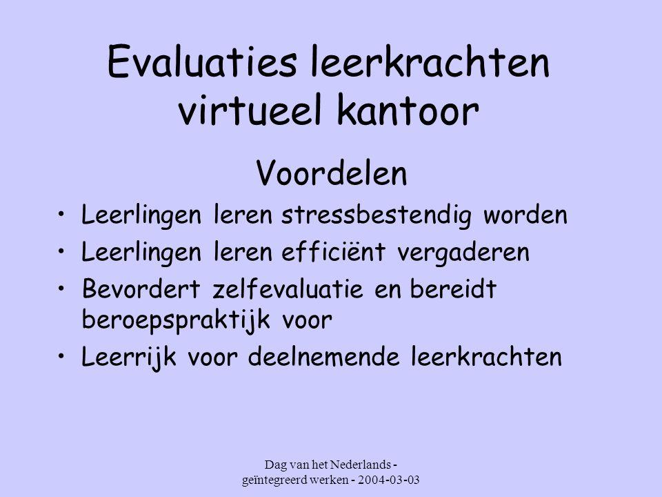 Dag van het Nederlands - geïntegreerd werken - 2004-03-03 Evaluaties leerkrachten virtueel kantoor Voordelen Aandacht voor attitudes en sociale vaardigheden (teambuilding) Ruimte voor creativiteit Vakkenintegratie Gebruik van recente technologie en moderne communicatiemiddelen