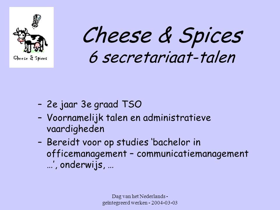 Dag van het Nederlands - geïntegreerd werken - 2004-03-03 Cheese & Spices 6Secretariaat-talen 6Secretariaat-talen (iedere 2 weken de vrijdag van 8.25 – 15.00 uur)