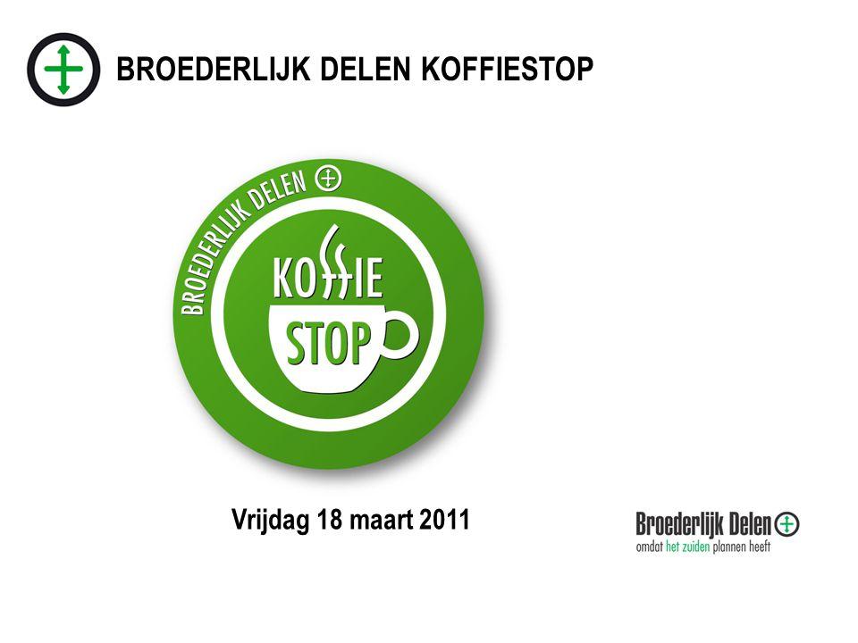 BROEDERLIJK DELEN KOFFIESTOP Vrijdag 18 maart 2011