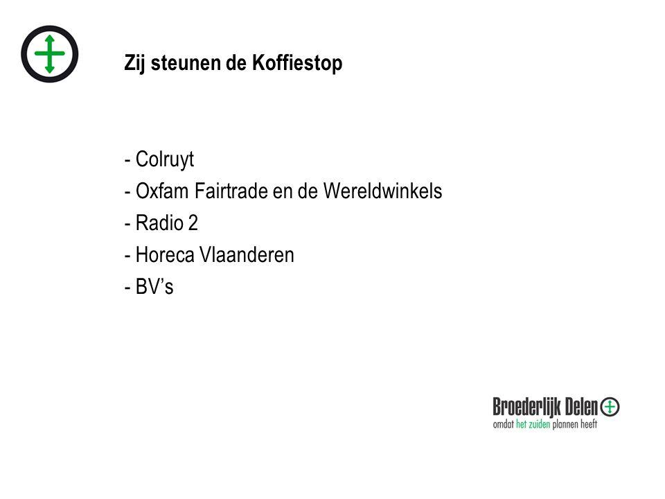 Zij steunen de Koffiestop - Colruyt - Oxfam Fairtrade en de Wereldwinkels - Radio 2 - Horeca Vlaanderen - BV's