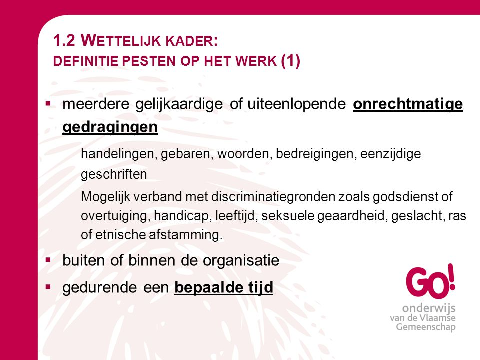 1.2 W ETTELIJK KADER : DEFINITIE PESTEN OP HET WERK (1)  meerdere gelijkaardige of uiteenlopende onrechtmatige gedragingen handelingen, gebaren, woor