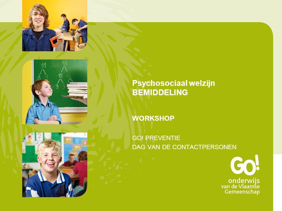 Psychosociaal welzijn BEMIDDELING WORKSHOP GO! PREVENTIE DAG VAN DE CONTACTPERSONEN