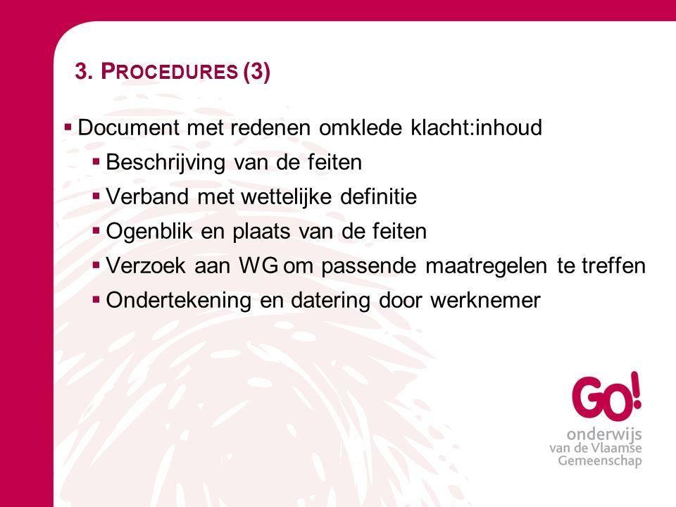 3. P ROCEDURES (3)  Document met redenen omklede klacht:inhoud  Beschrijving van de feiten  Verband met wettelijke definitie  Ogenblik en plaats v