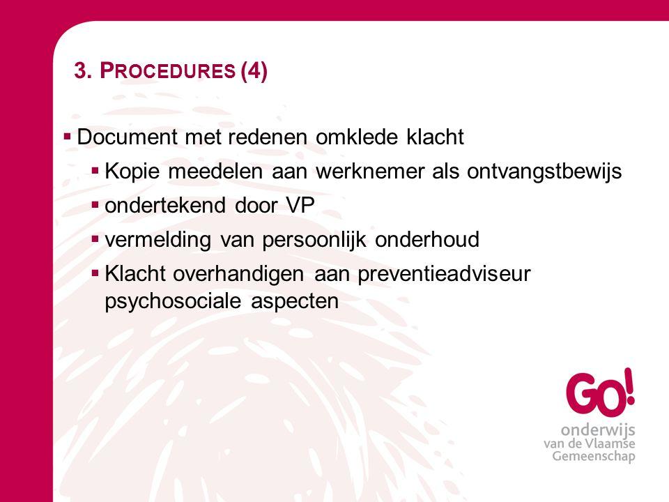 3. P ROCEDURES (4)  Document met redenen omklede klacht  Kopie meedelen aan werknemer als ontvangstbewijs  ondertekend door VP  vermelding van per