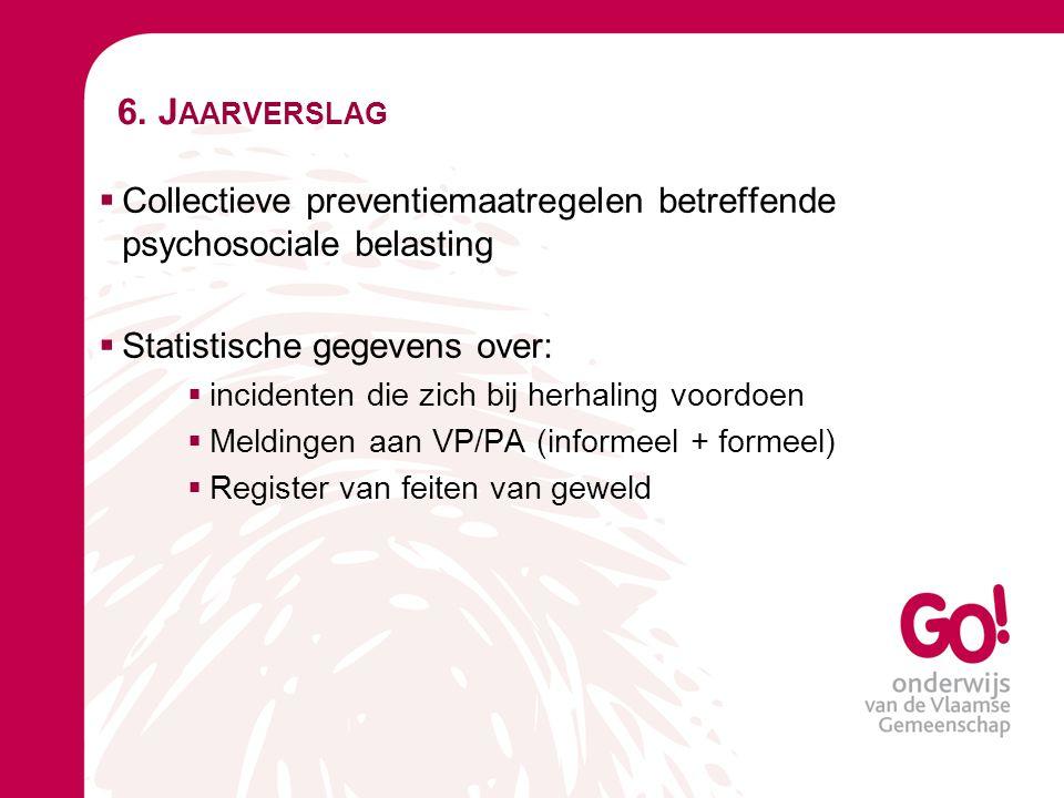 6. J AARVERSLAG  Collectieve preventiemaatregelen betreffende psychosociale belasting  Statistische gegevens over:  incidenten die zich bij herhali