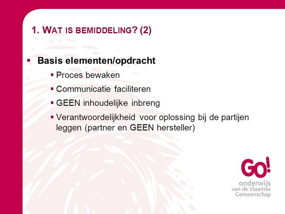 1. W AT IS BEMIDDELING ? (2)  Basis elementen/opdracht  Proces bewaken  Communicatie faciliteren  GEEN inhoudelijke inbreng  Verantwoordelijkheid