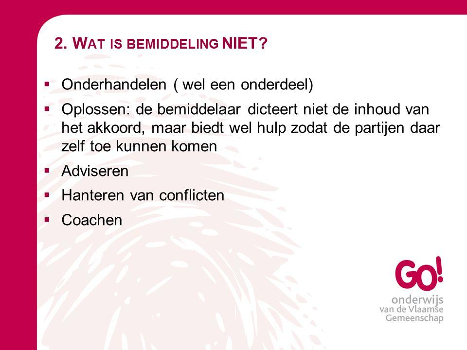2. W AT IS BEMIDDELING NIET?  Onderhandelen ( wel een onderdeel)  Oplossen: de bemiddelaar dicteert niet de inhoud van het akkoord, maar biedt wel h