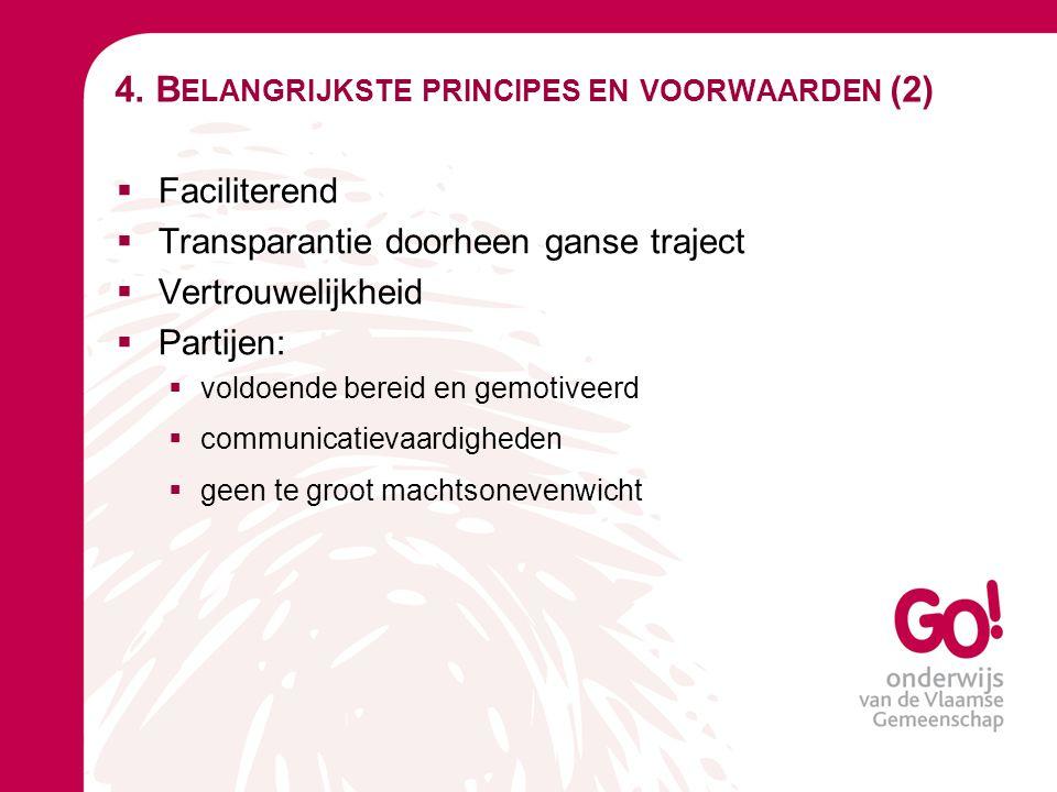 4. B ELANGRIJKSTE PRINCIPES EN VOORWAARDEN (2)  Faciliterend  Transparantie doorheen ganse traject  Vertrouwelijkheid  Partijen:  voldoende berei