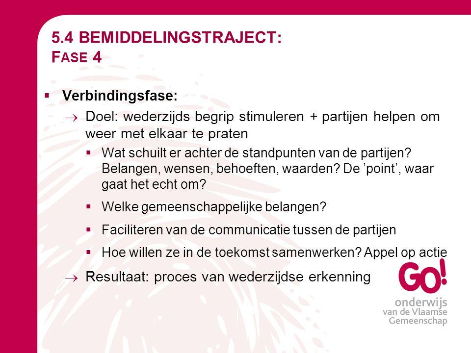 5.4 BEMIDDELINGSTRAJECT: F ASE 4  Verbindingsfase:  Doel: wederzijds begrip stimuleren + partijen helpen om weer met elkaar te praten  Wat schuilt