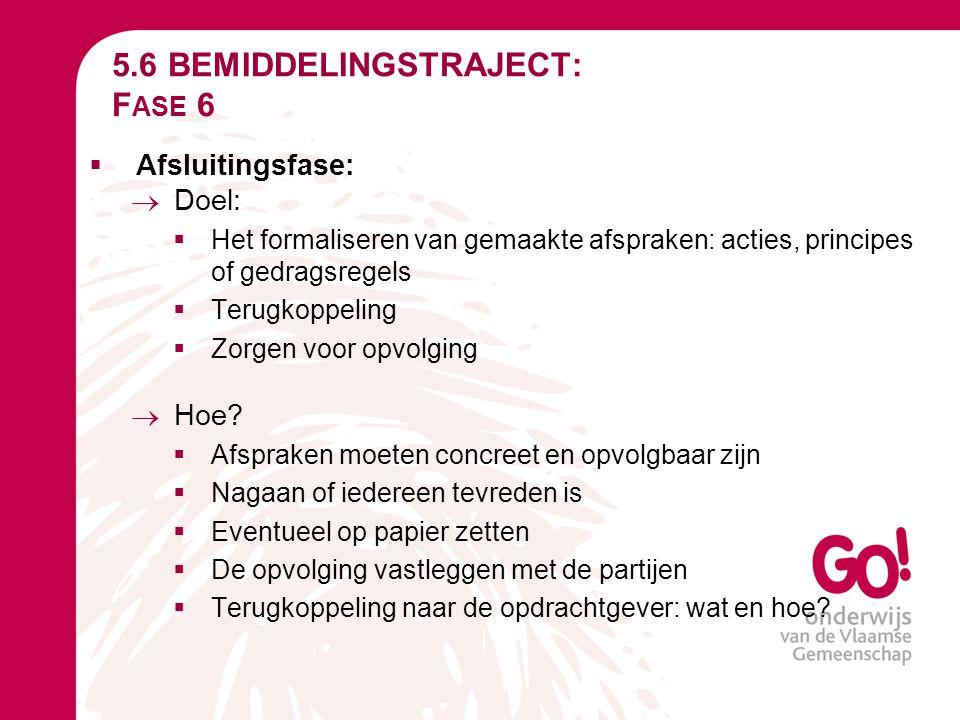 5.6 BEMIDDELINGSTRAJECT: F ASE 6  Afsluitingsfase:  Doel:  Het formaliseren van gemaakte afspraken: acties, principes of gedragsregels  Terugkoppe