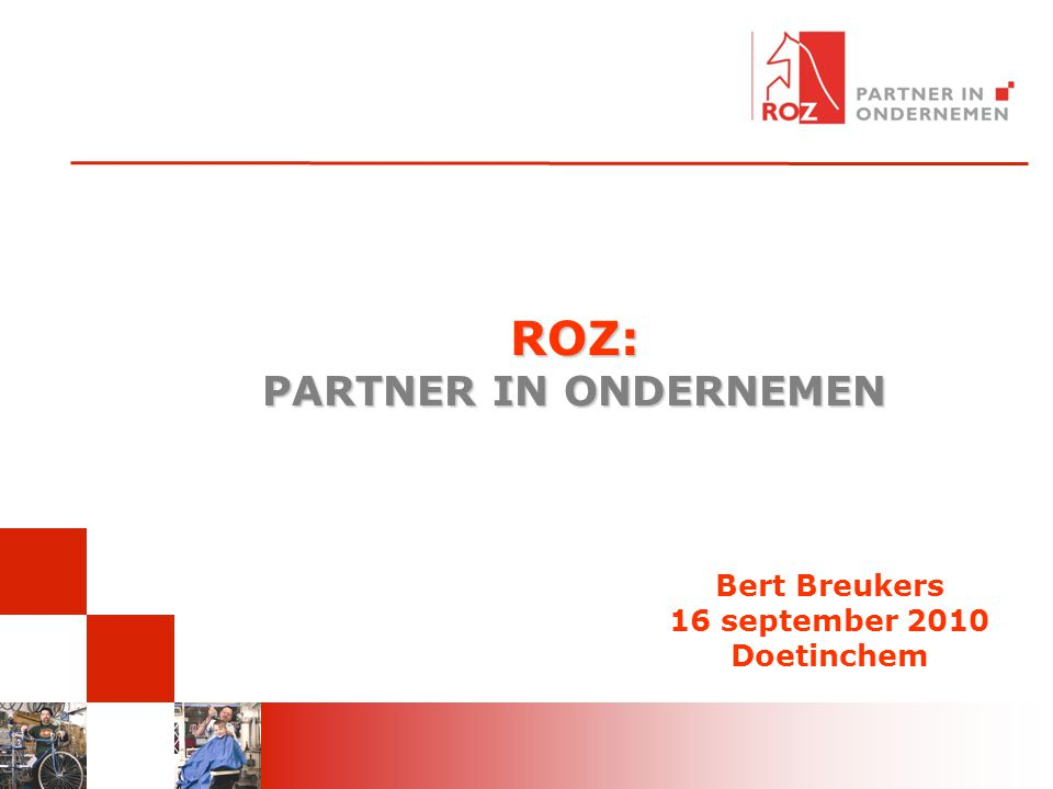 ROZ: PARTNER IN ONDERNEMEN Bert Breukers 16 september 2010 Doetinchem
