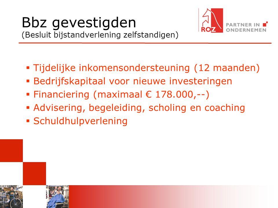 Bbz gevestigden (Besluit bijstandverlening zelfstandigen)  Tijdelijke inkomensondersteuning (12 maanden)  Bedrijfskapitaal voor nieuwe investeringen  Financiering (maximaal € 178.000,--)  Advisering, begeleiding, scholing en coaching  Schuldhulpverlening