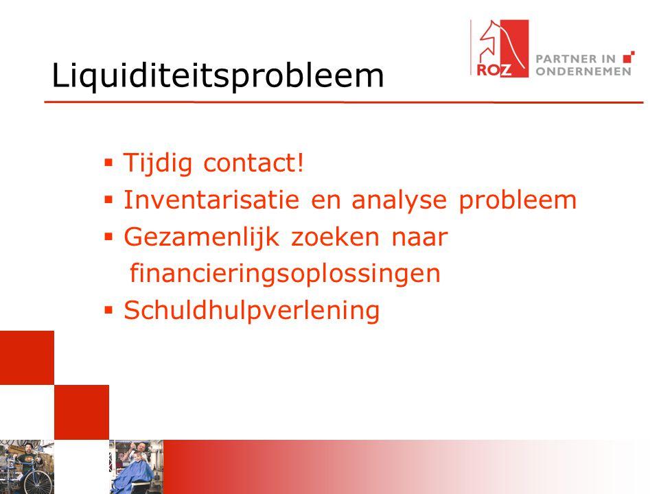 Liquiditeitsprobleem  Tijdig contact!  Inventarisatie en analyse probleem  Gezamenlijk zoeken naar financieringsoplossingen  Schuldhulpverlening