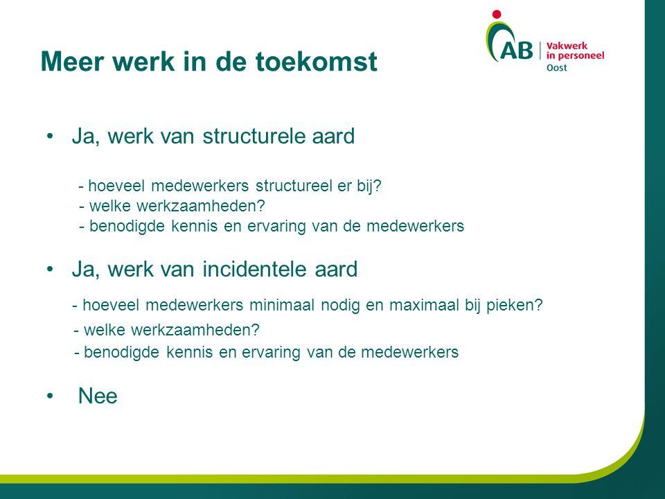 Meer werk in de toekomst Ja, werk van structurele aard - hoeveel medewerkers structureel er bij.