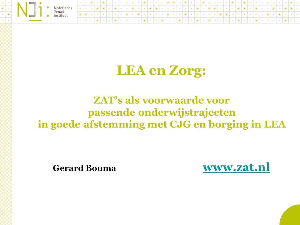 LEA en Zorg: ZAT's als voorwaarde voor passende onderwijstrajecten in goede afstemming met CJG en borging in LEA Gerard Bouma www.zat.nl www.zat.nl