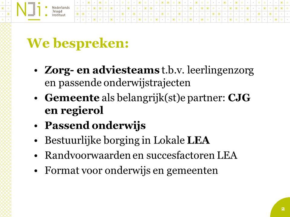2 We bespreken: Zorg- en adviesteams t.b.v. leerlingenzorg en passende onderwijstrajecten Gemeente als belangrijk(st)e partner: CJG en regierol Passen