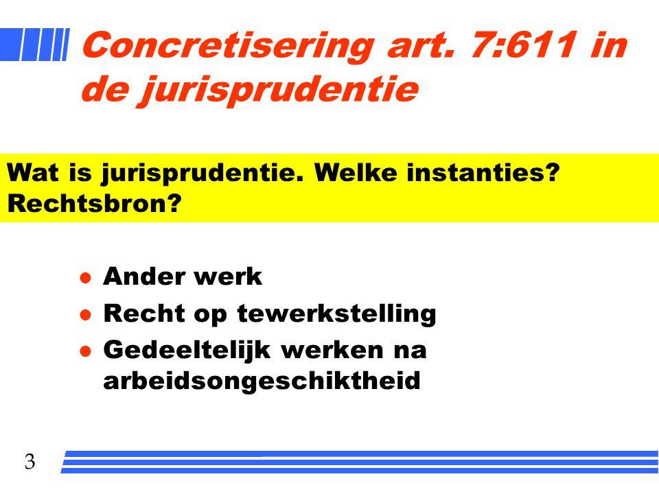 3 Concretisering art. 7:611 in de jurisprudentie l Ander werk l Recht op tewerkstelling l Gedeeltelijk werken na arbeidsongeschiktheid Wat is jurispru
