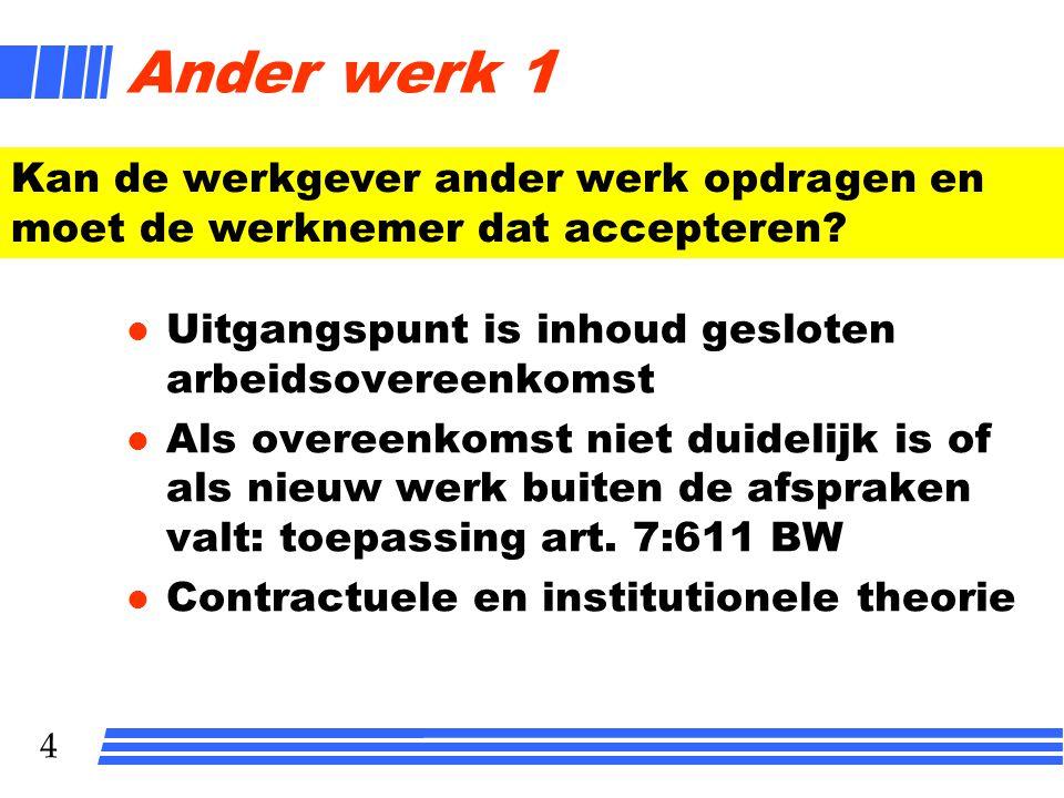 4 Ander werk 1 l Uitgangspunt is inhoud gesloten arbeidsovereenkomst l Als overeenkomst niet duidelijk is of als nieuw werk buiten de afspraken valt:
