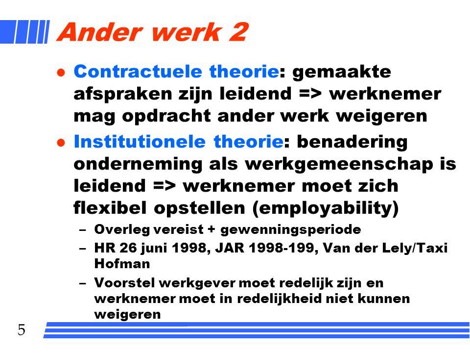 5 Ander werk 2 l Contractuele theorie: gemaakte afspraken zijn leidend => werknemer mag opdracht ander werk weigeren l Institutionele theorie: benader