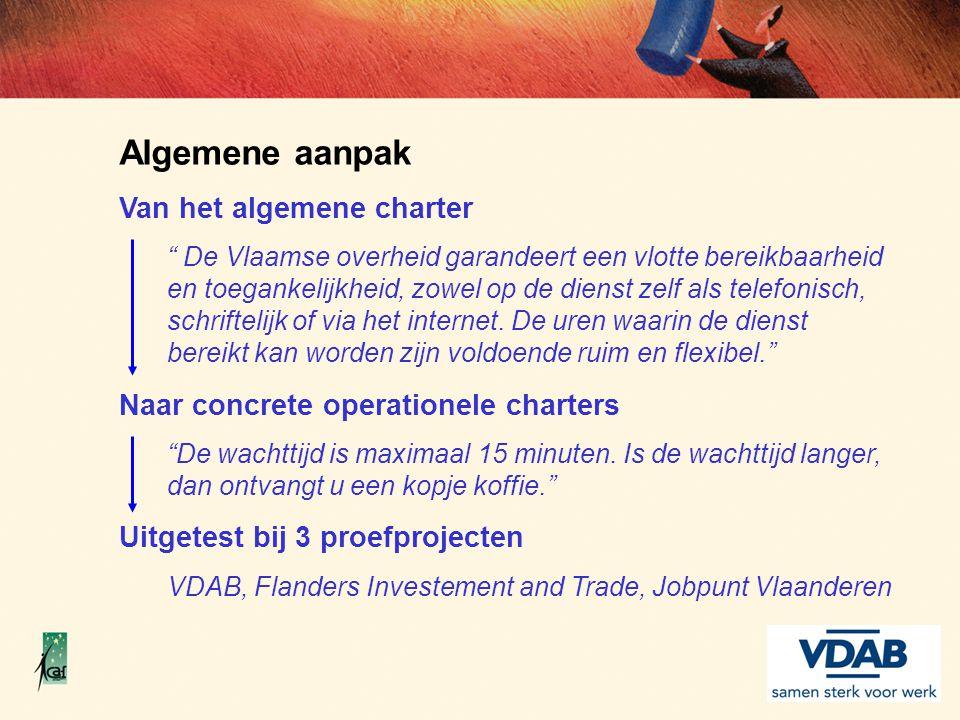 """Algemene aanpak Van het algemene charter """" De Vlaamse overheid garandeert een vlotte bereikbaarheid en toegankelijkheid, zowel op de dienst zelf als t"""