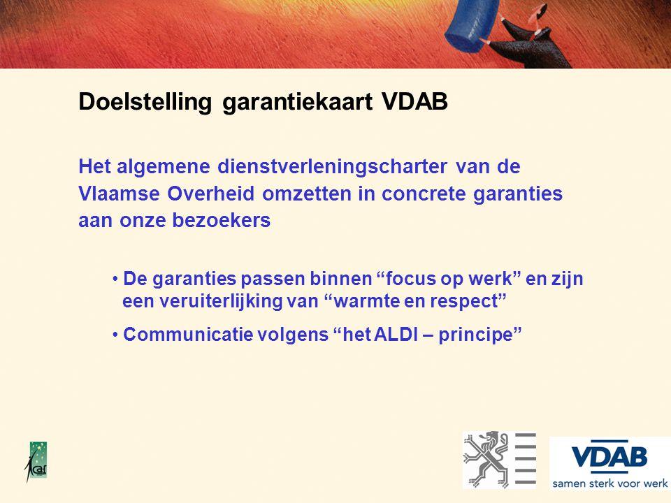 Doelstelling garantiekaart VDAB Het algemene dienstverleningscharter van de Vlaamse Overheid omzetten in concrete garanties aan onze bezoekers De gara