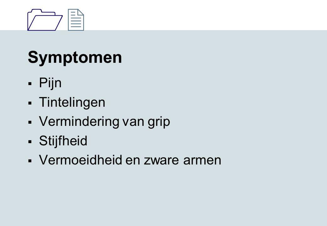 1212 Symptomen  Pijn  Tintelingen  Vermindering van grip  Stijfheid  Vermoeidheid en zware armen