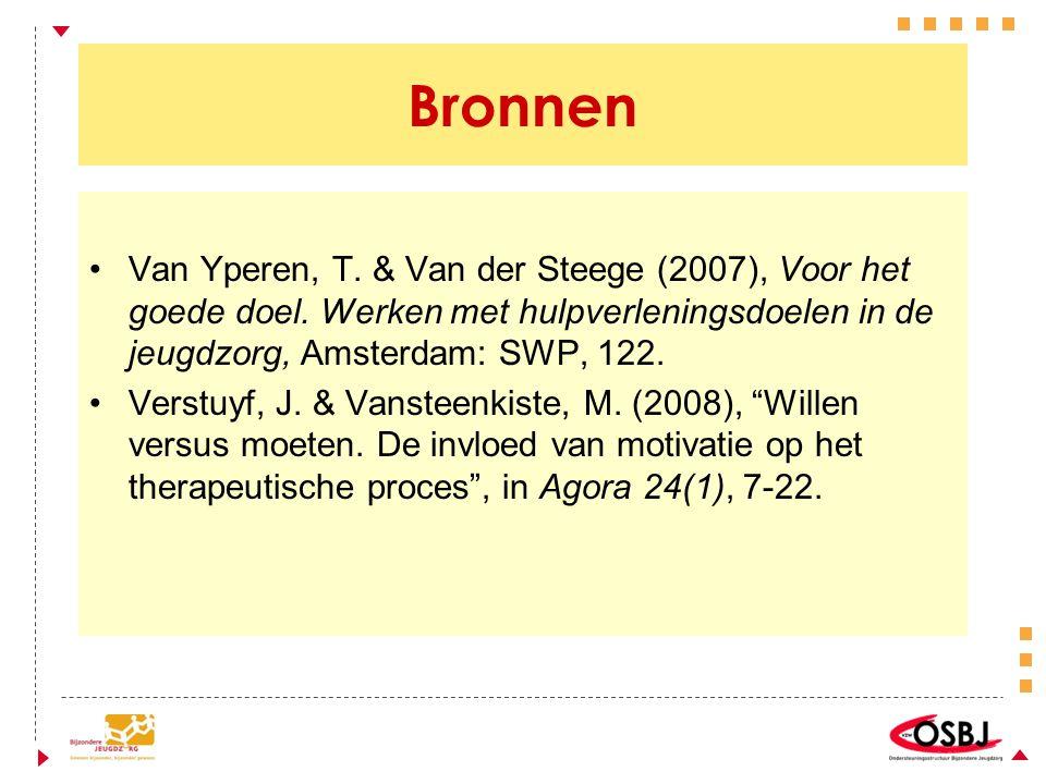 Bronnen Van Yperen, T. & Van der Steege (2007), Voor het goede doel. Werken met hulpverleningsdoelen in de jeugdzorg, Amsterdam: SWP, 122. Verstuyf, J