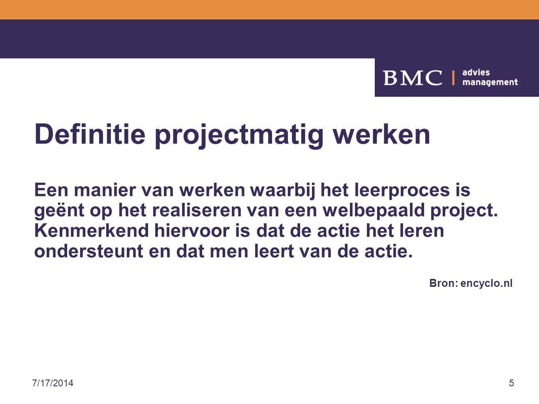 7/17/20145 Definitie projectmatig werken Een manier van werken waarbij het leerproces is geënt op het realiseren van een welbepaald project.