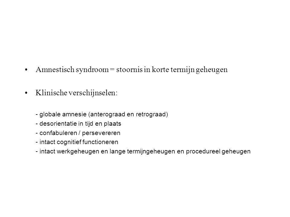 Amnestisch syndroom = stoornis in korte termijn geheugen Klinische verschijnselen: - globale amnesie (anterograad en retrograad) - desorientatie in ti