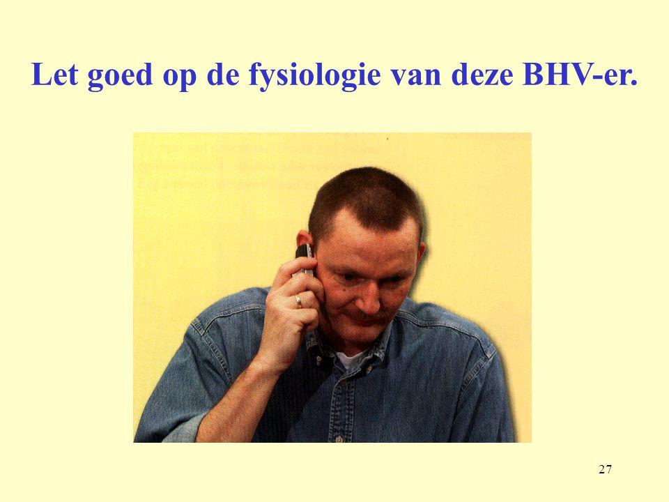 27 Let goed op de fysiologie van deze BHV-er.
