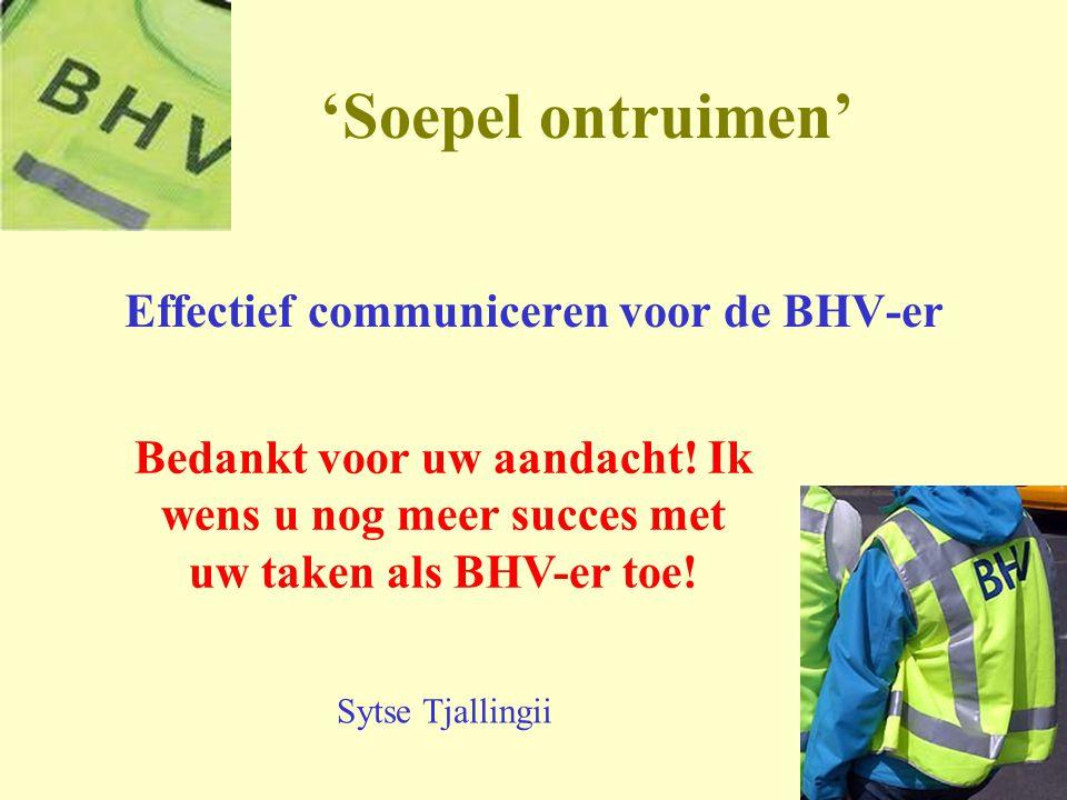 46 'Soepel ontruimen' Effectief communiceren voor de BHV-er Bedankt voor uw aandacht! Ik wens u nog meer succes met uw taken als BHV-er toe! Sytse Tja