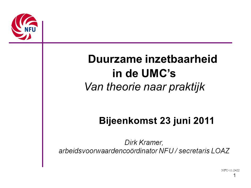 1 Duurzame inzetbaarheid in de UMC's Van theorie naar praktijk Bijeenkomst 23 juni 2011 Dirk Kramer, arbeidsvoorwaardencoördinator NFU / secretaris LO