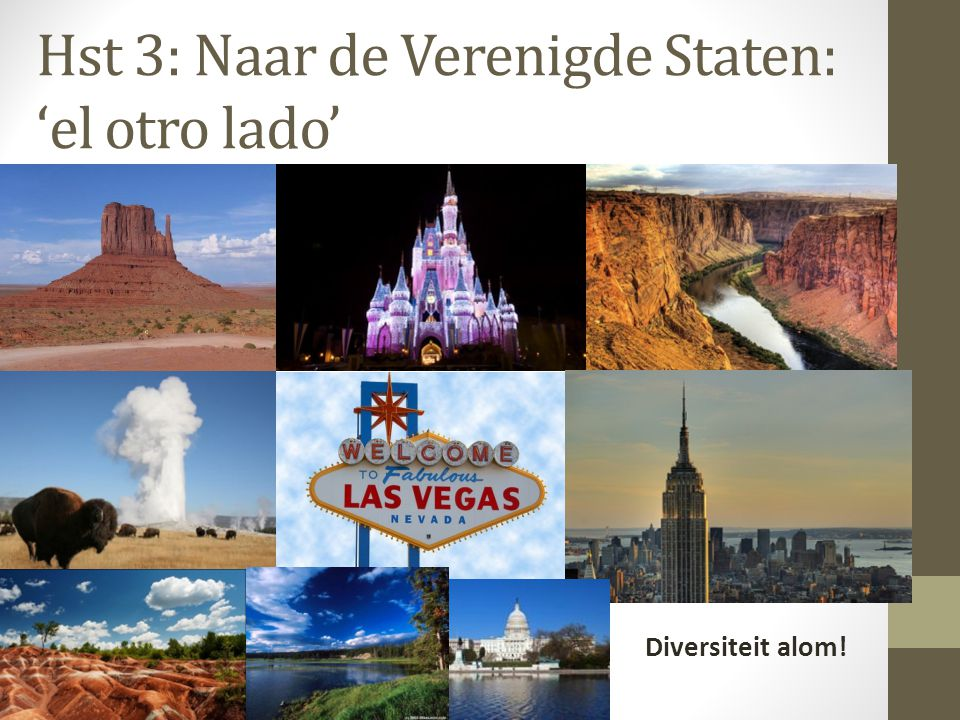 Hst 3: Naar de Verenigde Staten: 'el otro lado' Diversiteit alom!