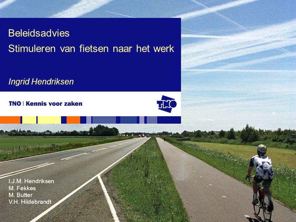 Ingrid Hendriksen Beleidsadvies Stimuleren van fietsen naar het werk I.J.M. Hendriksen M. Fekkes M. Butter V.H. Hildebrandt
