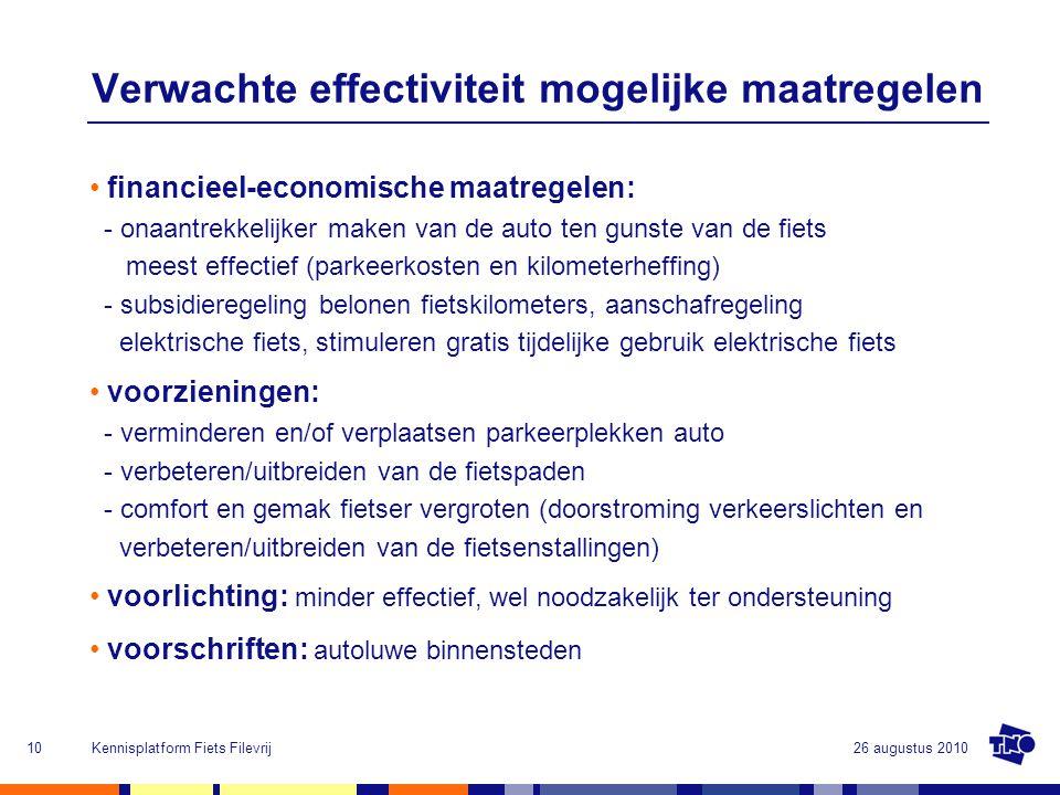 26 augustus 2010Kennisplatform Fiets Filevrij10 Verwachte effectiviteit mogelijke maatregelen financieel-economische maatregelen: - onaantrekkelijker